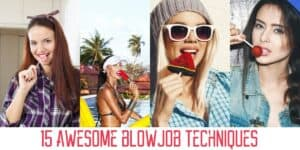 15 awesome blowjob techniques that can help to enhance your blowjob: