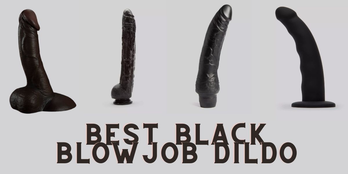 Read more about the article Best Blowjob Black dildo